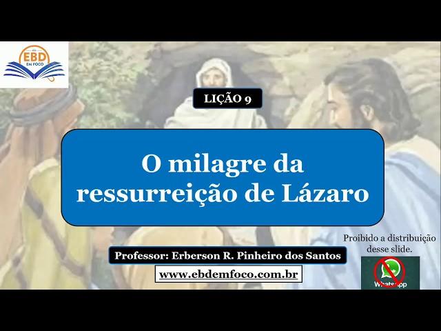 LIÇÃO 9 - O MILAGRE DA RESSURREIÇÃO DE LÁZARO