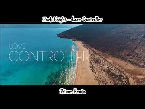 ZACK KNIGHT LOVE CONTROLLER REMIX (SHIVAMMUSIC)