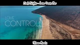 zack-knight-love-controller-remix-shivammusic