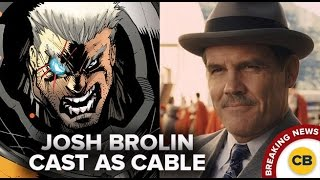 BREAKING NEWS: JOSH BROLIN CAST AS CABLE!