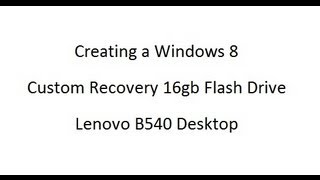 Methodology to create Recovery Media for Lenovo Desktops on Windows 8.  Desktop All in one B540