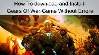 How To download and Install  Gears Of War Game Without Errors
