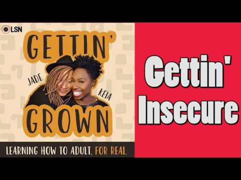 Gettin' Grown: Getting' Insecure
