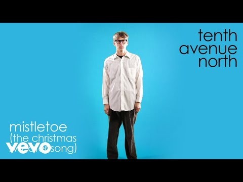Tenth Avenue North - Mistletoe (The Christmas Sweater Song) [Audio]