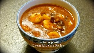 Korean Rice Cakes Tomato Soup Recipe