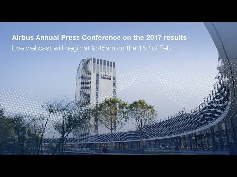 Airbus Annual Press Conference on 2017 Results