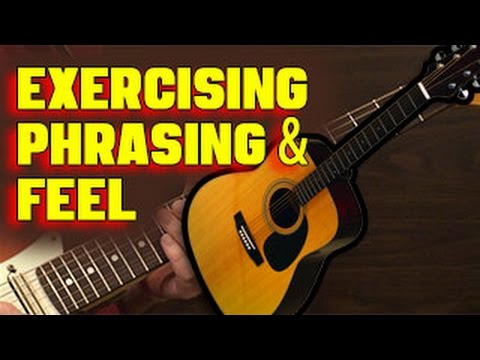 🎸  Exercises to Improve Phrasing and Feel