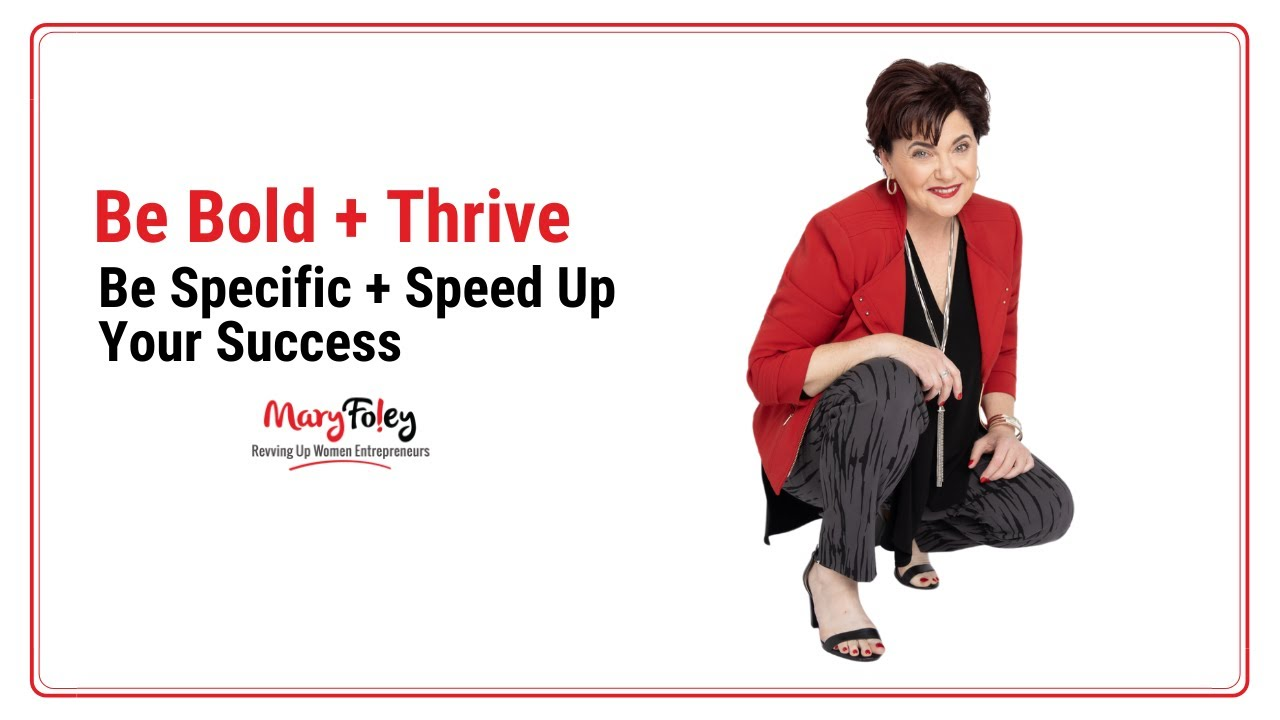 [Be Bold + Thrive] Be Specific and Speed Up Your Success