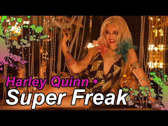 Harley Quinn • Super Freak (Suicide Squad Soundtrack)