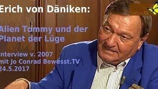 Erich v. Däniken 2007 - Alien Tommy und der Planet der Lüge| Bewusst.TV - 24.5.2017