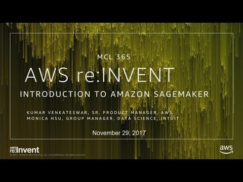 AWS re:Invent 2017: NEW LAUNCH! Introducing Amazon SageMaker (MCL365)