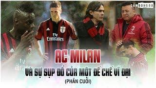 AC Milan và sự sụp đổ của một đế chế vĩ đại (Phần cuối)