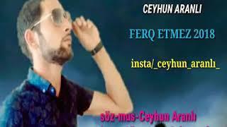 Ceyhun Aranli - Ferq Etmez 2018 AZERI SUPER  MP3 (Qizlarin Sevdiyi Yeni Mahni) Kanala Abune Olun