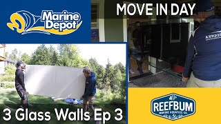 MOVE IN DAY! 3 Glass Walls with Reefbum Part 3