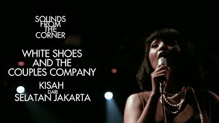 Download Mp3 White Shoes And The Couples Company - Kisah Dari Selatan Jakarta | Sounds From T
