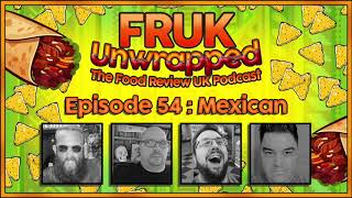 FRUK Unwrapped | Episode 54 : MEXICAN | The Food Review UK Podcast