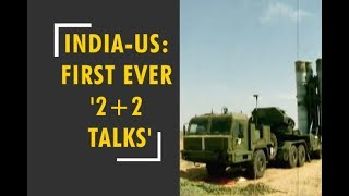 First ever '2+2 dialogue': India to seek waiver from US sanctions on S-400 Triumf deal with Russia