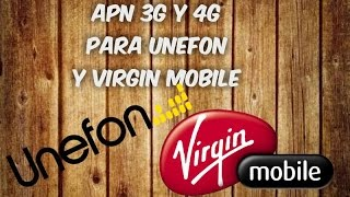CONFIGURACION DE APN 3G Y 4G UNEFON Y VIRGIN MOBILE MEXICO ANDROID OCTUBRE 2015 AND