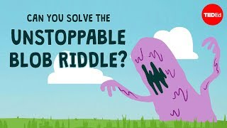 Can you solve the unstoppable blob riddle? - Dan Finkel