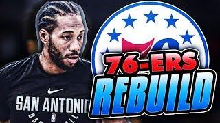 SUPER TEAM! KAWHI LEONARD 76ERS REBUILD! NBA 2K18