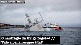 O naufrágio da Helge Ingstad - Vale a pena recuperar?