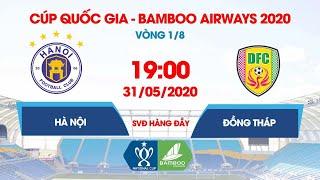 Trực tiếp | Hà Nội FC – Đồng Tháp | Cúp Quốc gia - Bamboo Airways 2020 | NEXT SPORTS