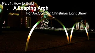 part 1 how to build a leaping arch for an outdoor christmas light show