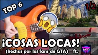 TOP 6: ¡Cosas INCREÍBLES REALIZADAS por FANS DE GTA! (con ElVicioGamer) | Parte 1/2