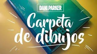 ENSEÑANDO MI CARPETA ANTIGUA DE DIBUJOS | DANI PARKER