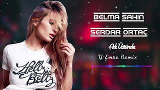 Belma Sahin ft Serdar Ortac - Adı Üstünde- (Y-Emre Music Remix) Resimi