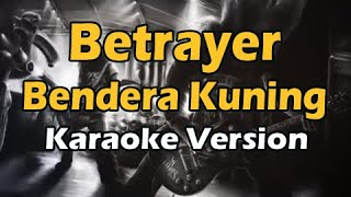 BETRAYER - BENDERA KUNING (Karaoke Version)