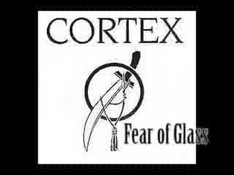 ♫ Cortex - Fear of Glass