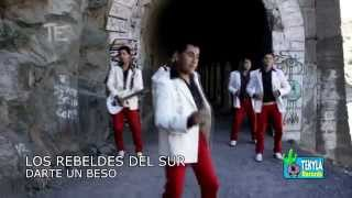 Los Rebeldes del Sur - Darte un beso Tekyla Records Video Oficial