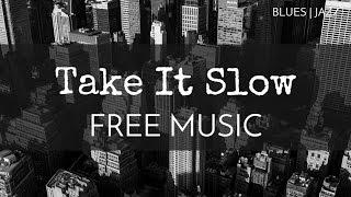 Jazz | Blues - Free Instrumental Music- 'Take It Slow' - OurMusicBox