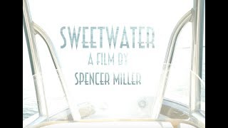 Sweetwater- A Film by Spencer Miller