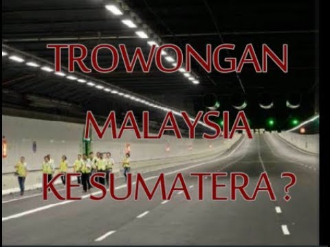 Proyek !!! Trowongan Malaysia To Sumatera ? Mentri PU . Sumpah Belum ada Rencana !!