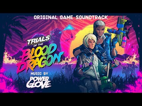 Trials of the Blood Dragon (Full Soundtrack) / Power Glove