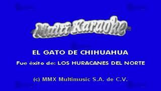 El Gato De Chihuahua - Multikaraoke ► Éxito De Huracanes Del Norte