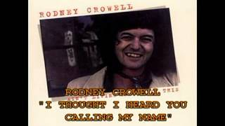 "RODNEY CROWELL - ""I THOUGHT I HEARD YOU CALLING MY NAME"""