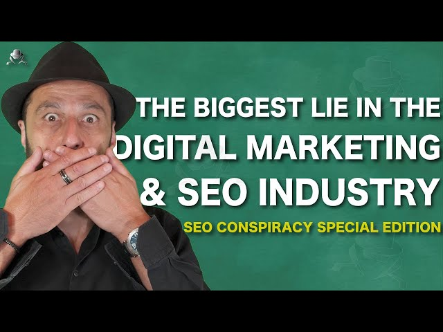 The Biggest Lie in the Digital Marketing and SEO Industry - SEO Conspiracy SPECIAL EDITION #6