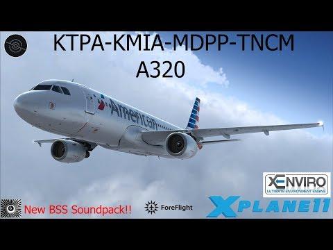 [X-Plane 11] KTPA-KMIA-MDPP-TNCM | A320 | Introducing the new BSS sound  pack FFA320!!