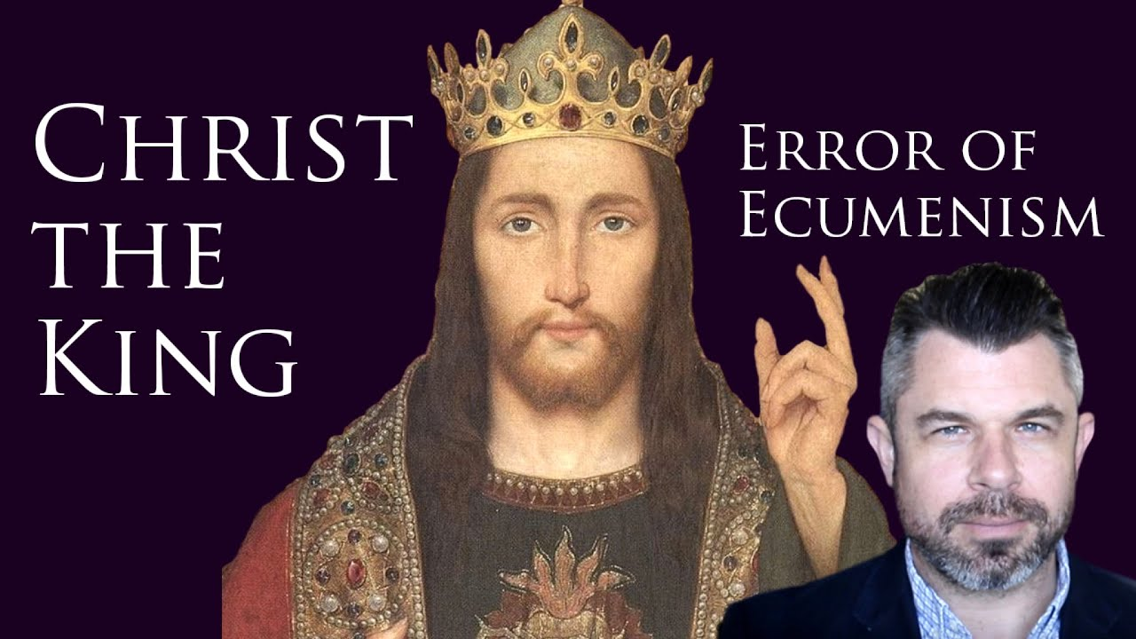 Christ the King and the Heresy of Ecumenism