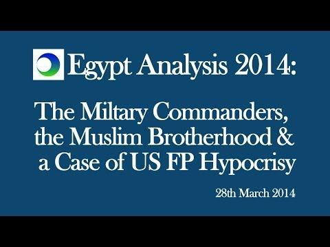 Egypt Analysis 2014: Military Commanders, Muslim Brotherhood and US FP Hypocrisy