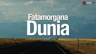 Ceramah Agama Islam: Fatamorgana Dunia - Ustadz Abdullah Taslim, MA.