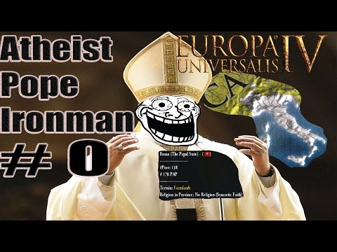 Europa Universalis IV 204: Tutorial on how to make an Atheist Pope