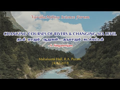 Changing courses of Rivers and Changing sea level - S. Singanenjam
