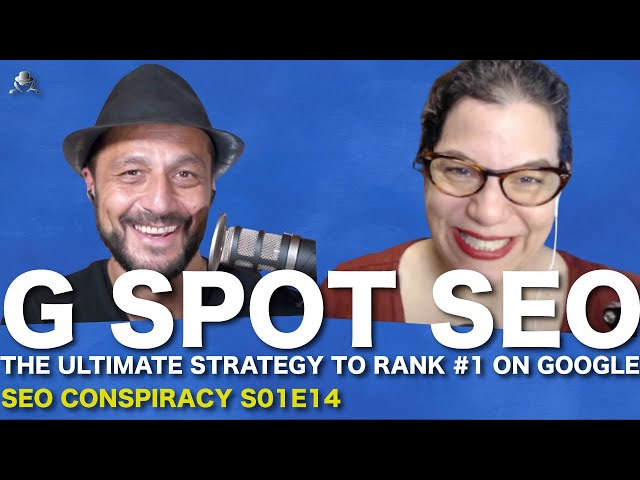 G Spot SEO : The Ultimate Strategy To Rank #1 On Google - S02E14