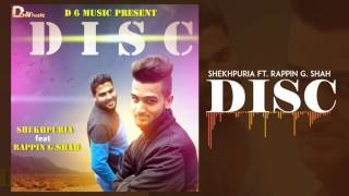 Disc Shekhpuria Ft. Rappin G Shah | Latest Punjabi Songs 2017 | D6 Music