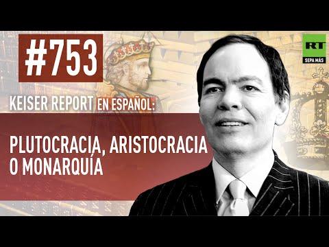 Keiser Report en español: Plutocracia, aristocracia o monarquía (E753)