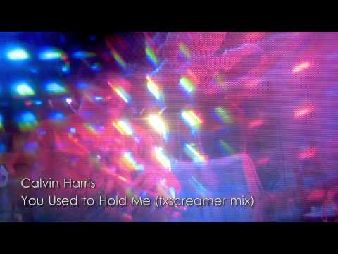 Calvin Harris - You Used to Hold Me (fxscreamer Remix)
